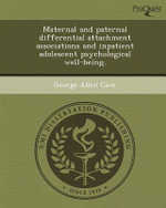 Maternal and Paternal Differential Attachment Associations and Inpatient Adolescent Psychological Well-Being. - George Allen Cave