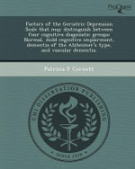 Factors of the Geriatric Depression Scale That May Distinguish Between Four Cognitive Diagnostic Groups : Normal, Mild Cognitive Impairment, Dementia of the Alzheimer's Type, and Vascular Dementia. - Patricia F Cornett