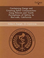 Containing Gangs and Creating Safer Communities : Gang Policies and Youth Perceptions of Safety in Norwalk, California. - Edward Leonidovich Kunkes