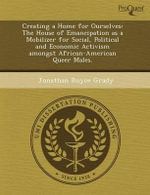Creating a Home for Ourselves : The House of Emancipation as a Mobilizer for Social, Political and Economic Activism Amongst African-American Queer Males. - Lori Nathanson