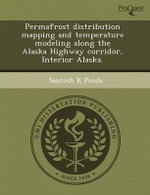 Permafrost Distribution Mapping and Temperature Modeling Along the Alaska Highway Corridor, Interior Alaska. - Bradley David Unti Gelfand