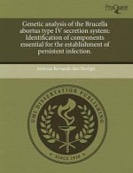 Genetic Analysis of the Brucella Abortus Type IV Secretion System : Identification of Components Essential for the Establishment of Persistent Infection. - Andreas Bernardo Den Hartigh