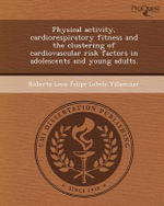 Physical Activity, Cardiorespiratory Fitness and the Clustering of Cardiovascular Risk Factors in Adolescents and Young Adults. - Roberto Leon Felipe Lobelo Villamizar