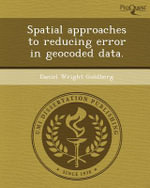 Spatial Approaches to Reducing Error in Geocoded Data. - Daniel Wright Goldberg