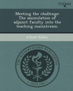 Meeting the Challenge : The Assimilation of Adjunct Faculty Into the Teaching Mainstream. - D Scott Ridley