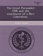 The Great Persuader : FDR and the Enactment of a New Liberalism. - Jung Ha Hong