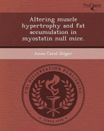 Altering Muscle Hypertrophy and Fat Accumulation in Myostatin Null Mice. : Bitch of the Year - Anna Carol Dilger