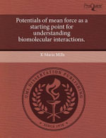 Potentials of Mean Force as a Starting Point for Understanding Biomolecular Interactions. - K Maria Mills