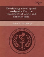 Developing Novel Opioid Analgesics for the Treatment of Acute and Chronic Pain. - Janet E Carl