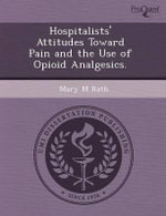 Hospitalists' Attitudes Toward Pain and the Use of Opioid Analgesics. : A Mediation Model. - Laury Kelly Paul