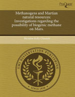 Methanogens and Martian Natural Resources : Investigations Regarding the Possibility of Biogenic Methane on Mars. - Brendon Kelly Chastain