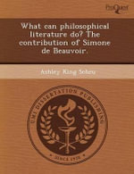 What Can Philosophical Literature Do? the Contribution of Simone de Beauvoir. - Nicholas Thomas Peters