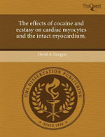 The Effects of Cocaine and Ecstasy on Cardiac Myocytes and the Intact Myocardium. - David A Tiangco
