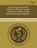 Examining Operational Software Influence on User Satisfaction Within Small Manufacturing Businesses. - W Bruce Frey