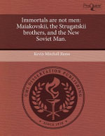 Immortals Are Not Men : Maiakovskii, the Strugatskii Brothers, and the New Soviet Man. - Kevin Mitchell Reese