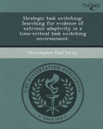 Strategic Task Switching : Searching for Evidence of Extrinsic Adaptivity in a Time-Critical Task Switching Environment. - Christopher Paul Terry