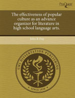 The Effectiveness of Popular Culture as an Advance Organizer for Literature in High School Language Arts. - John R Day