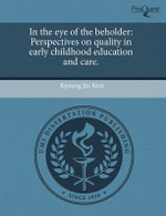 In the Eye of the Beholder : Perspectives on Quality in Early Childhood Education and Care. - Kyoung Jin Kim