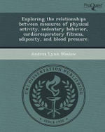 Exploring the Relationships Between Measures of Physical Activity, Sedentary Behavior, Cardiorespiratory Fitness, Adiposity, and Blood Pressure. - Andrea Lynn Maslow