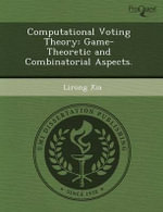 Computational Voting Theory : Game-Theoretic and Combinatorial Aspects. - Melissa M Raymundo
