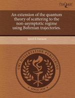 An Extension of the Quantum Theory of Scattering to the Non-Asymptotic Regime Using Bohmian Trajectories. - Jared R Stenson