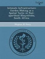 Intimate Infrastructure : Garden Making as a Spatial Tactic in Post-Apartheid Khayelitsha, South Africa. - Wael A Hibri