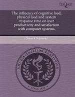 The Influence of Cognitive Load, Physical Load and System Response Time on User Productivity and Satisfaction with Computer Systems. : Multinational Oil Corporations, Ngos and Community... - James R Dabrowski