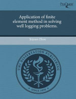 Application of Finite Element Method in Solving Well Logging Problems. - Jinjuan Zhou