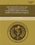 Early Referral for Nurse Case Management Services in Hospitalized Adults : Electronic Health Record Decision Support. - Maureen T Greene