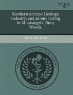Southern Devices : Geology, Industry, and Atomic Testing in Mississippi's Piney Woods. - David Allen Burke