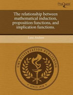 The Relationship Between Mathematical Induction, Proposition Functions, and Implication Functions. - Lane Andrew
