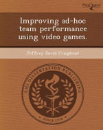 Improving Ad-Hoc Team Performance Using Video Games. - Jeffrey David Craighead