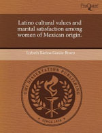 Latino Cultural Values and Marital Satisfaction Among Women of Mexican Origin. - Lizbeth Karina Garcia-Bravo