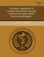 Dynamic Regulation of Vaculoe Homeostatis During Infection by Intracellular Bacterial Pathogens. : Creating the Social, Economic, and Religious Trans... - Andrea Lynn Radtke