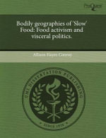 Bodily Geographies of 'Slow' Food : Food Activism and Visceral Politics. - Allison Hayes-Conroy