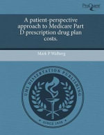 A Patient-Perspective Approach to Medicare Part D Prescription Drug Plan Costs. - Mark P Walberg