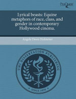 Lyrical Beasts : Equine Metaphors of Race, Class, and Gender in Contemporary Hollywood Cinema. - Angela Dawn Hofstetter