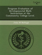 Program Evaluation of Developmental Math Instruction at the Community College Level. : The Impact Membership in Black Greek Sororities Has on the Experience and Persistence of Black Women Students at Predominantly White 4-Year Institutions. - Rosiline D Floyd