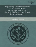 Exploring the Development of a Competitive-Advantage Model for Online Education in a Small State University. - Mary Collier McDowell