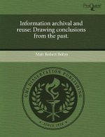 Information Archival and Reuse : Drawing Conclusions from the Past. - Matt Robert Bohm