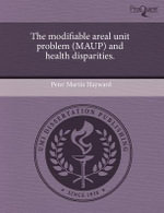 The Modifiable Areal Unit Problem (Maup) and Health Disparities. - Peter Martin Hayward