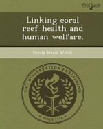 Linking Coral Reef Health and Human Welfare. - Sheila Marie Walsh