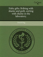 Fishy Gifts : Bribing with Shame and Guilt, Sorting with Shame in the Laboratory. - David Ong