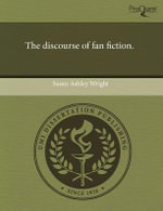 The Discourse of Fan Fiction. - Susan Ashley Wright
