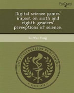 Digital Science Games' Impact on Sixth and Eighth Graders' Perceptions of Science. - Li-Wei Peng