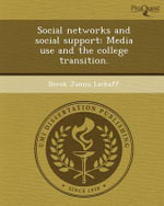 Social Networks and Social Support : Media Use and the College Transition. - Derek James Lackaff