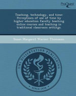 Teaching, Technology, and Time : Perceptions of Use of Time by Higher Education Faculty Teaching Online Courses and Teaching in Traditional Classroom Settings. - Susan Margaret Warner Thomason