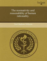 The Normativity and Reasonability of Human Rationality. : Before the Legislative Committee on Towns, 1888: I... - Fred Madison Williams