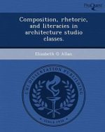 Composition, Rhetoric, and Literacies in Architecture Studio Classes. - Elizabeth G Allan