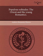 Populous Solitudes : The Orient and the Young Romantics. - Andrew Benjamin Warren